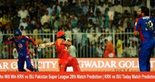 Who Will Win KRK vs ISU Pakistan Super League 28th Match Prediction | KRK vs ISU Today Match Prediction?
