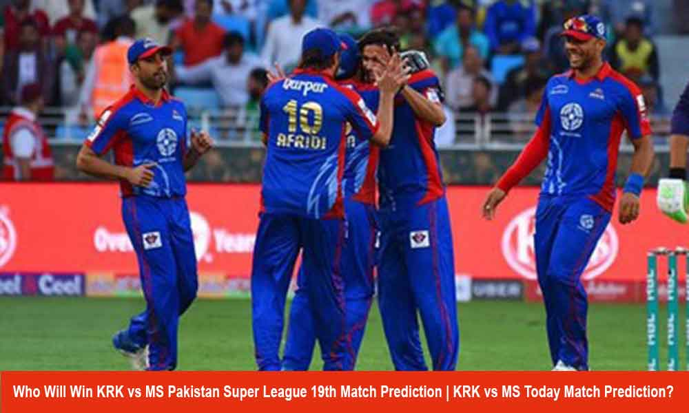 Who Will Win KRK vs MS Pakistan Super League 19th Match Prediction | KRK vs MS Today Match Prediction?