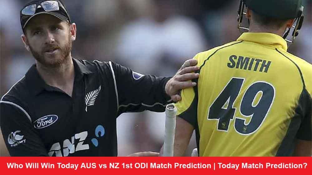 Who Will Win Today AUS vs NZ 1st ODI Match Prediction   Today Match Prediction?