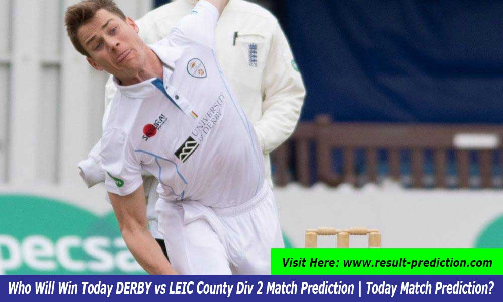 Who Will Win Today DERBY vs LEIC County Div 2 Match Prediction | Today Match Prediction?