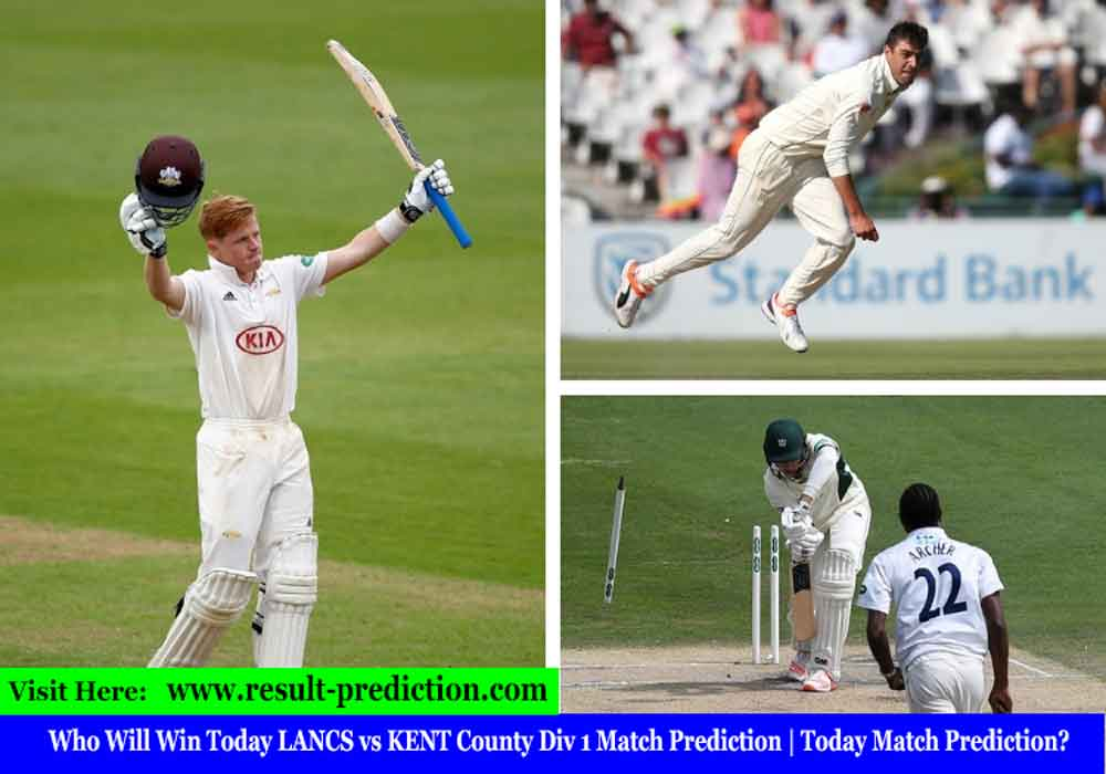 Who Will Win Today LANCS vs KENT County Div 1 Match Prediction | Today Match Prediction?