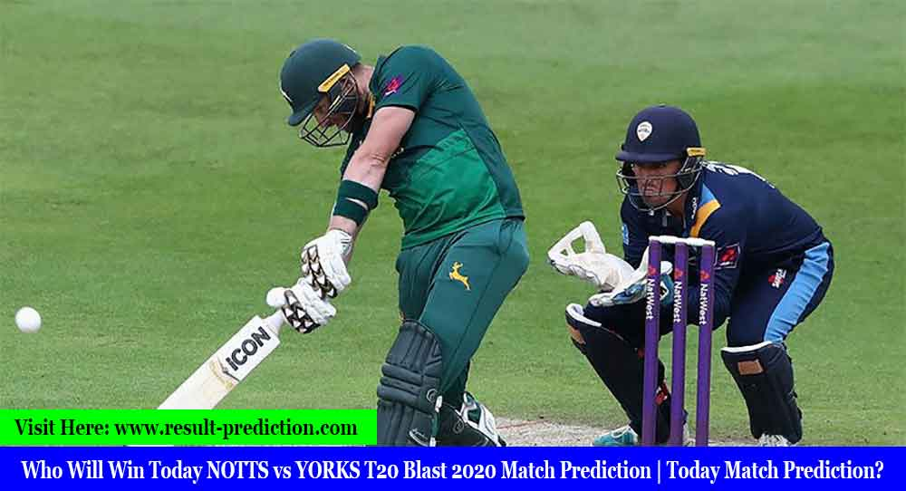 NOTTS vs YORKS Today Match Prediction | Who Will Win Today NOTTS vs YORKS T20 Blast 2020 Match Prediction?