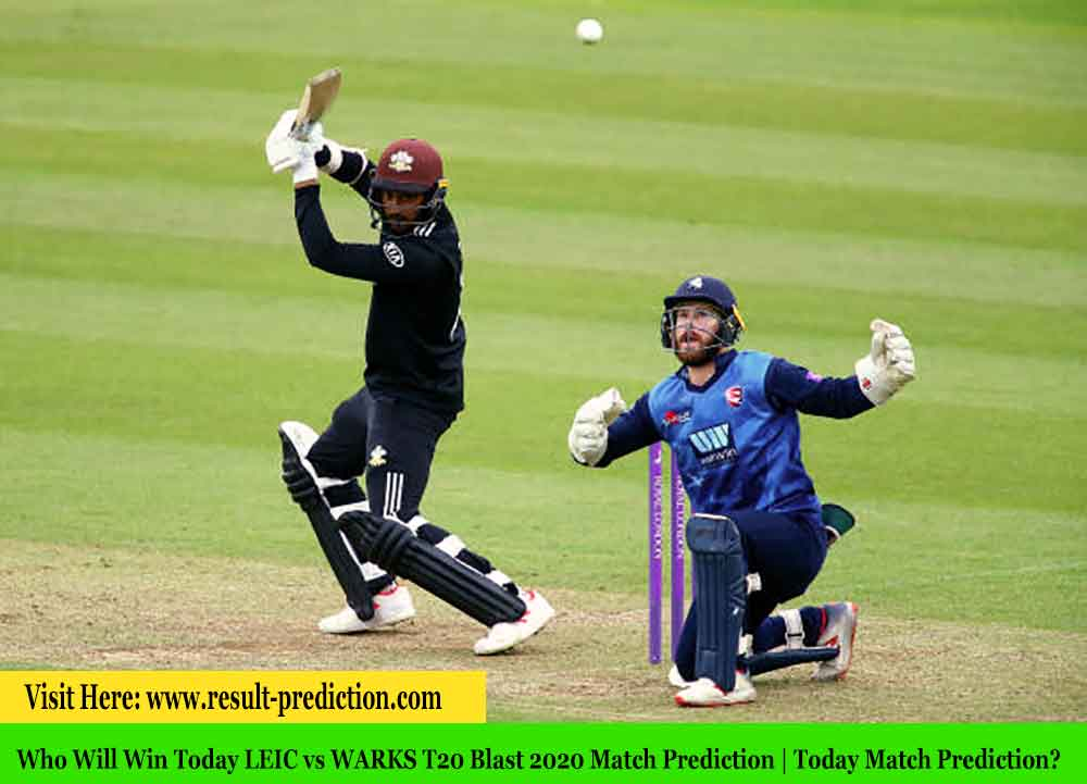 Who Will Win Today LEIC vs WARKS T20 Blast 2020 Match Prediction | Today Match Prediction?