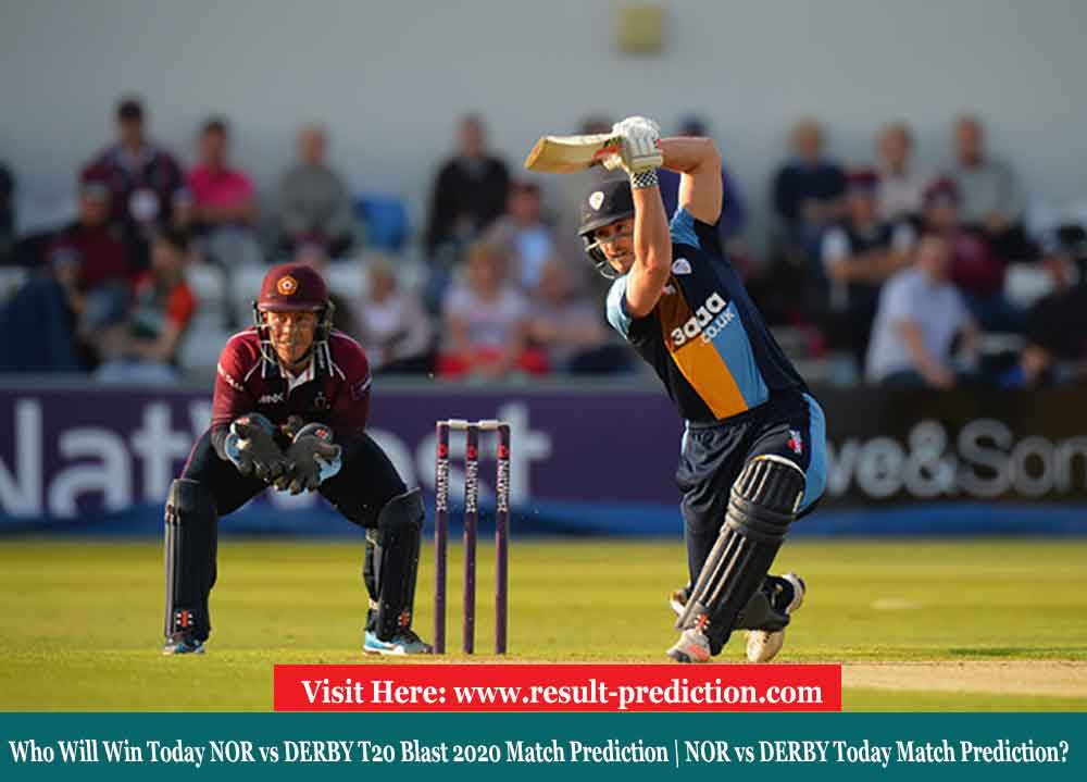 Who Will Win Today NOR vs DERBY T20 Blast 2020 Match Prediction | NOR vs DERBY Today Match Prediction?