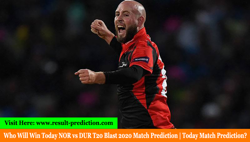 Who Will Win Today NOR vs DUR T20 Blast 2020 Match Prediction | Today Match Prediction?