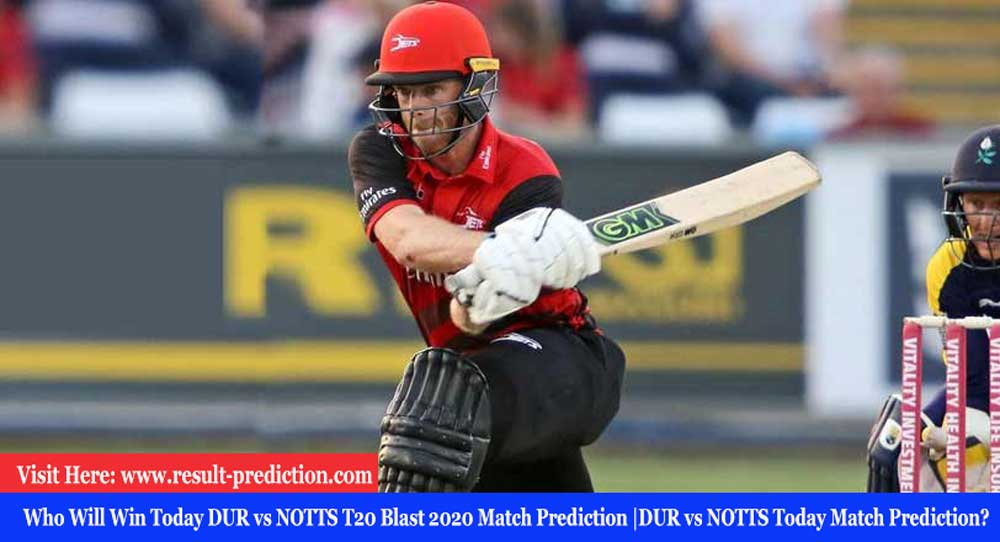 Who Will Win Today DUR vs NOTTS T20 Blast 2020 Match Prediction |DUR vs NOTTS Today Match Prediction?