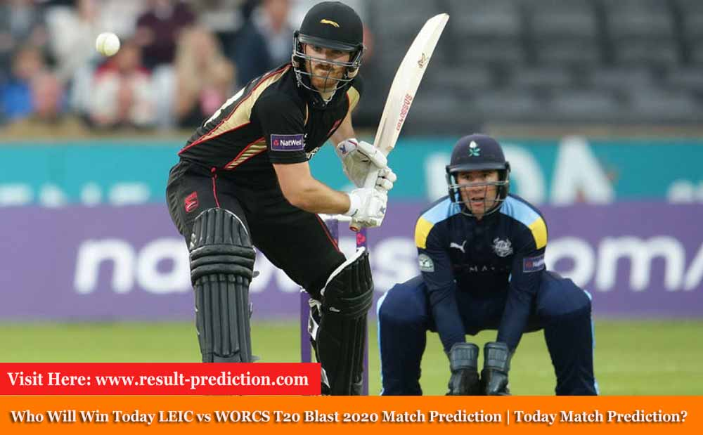 LEIC vs WORCS Today Match Prediction | Who Will Win Today LEIC vs WORCS T20 Blast 2020 Match Prediction?