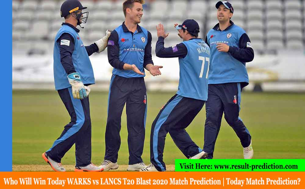 WARKS vs LANCS Today Match Prediction | Who Will Win Today WARKS vs LANCS T20 Blast 2020 Match Prediction?
