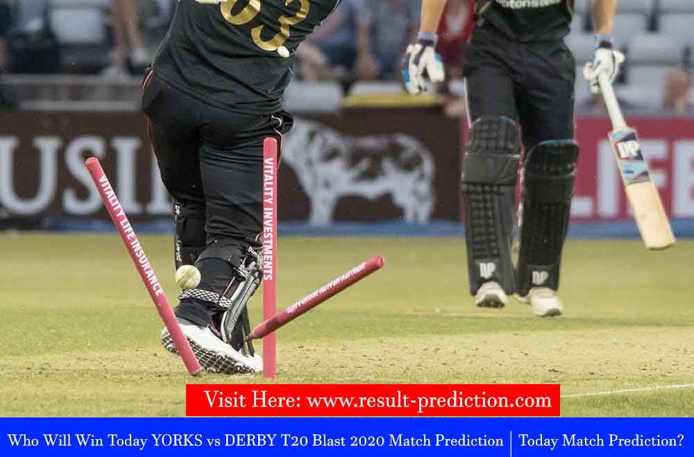 Who Will Win Today YORKS vs DERBY T20 Blast 2020 Match Prediction |YORKS vs DERBY Today Match Prediction?