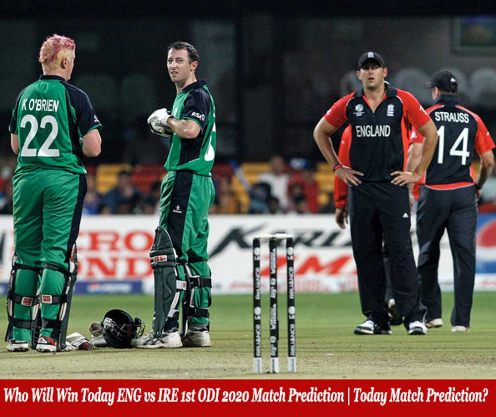 Who Will Win Today ENG vs IRE 1st ODI 2020 Match Prediction | Today Match Prediction?