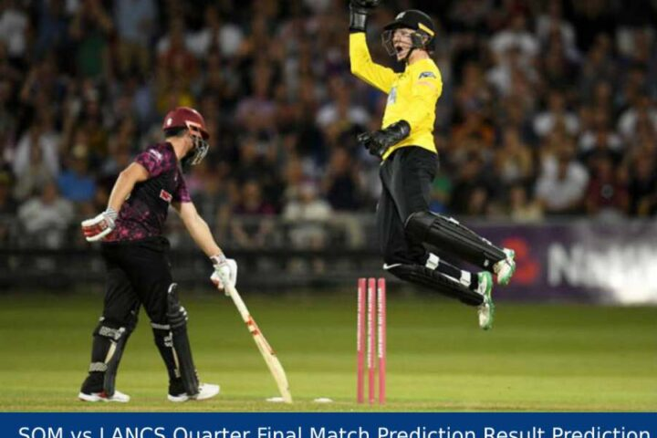 Who Will Win Today SOM vs LANCS T20 Blast Match Prediction